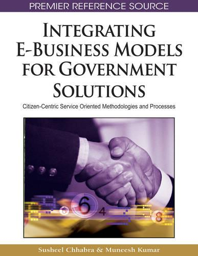 Integrating E-Business Models for Government Solutions: Citizen-centric Service Oriented Methodologies and Processes - Advances in Electronic Government Research (AEGR) Book Series (Hardback)