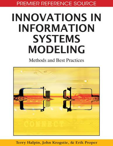 Innovations in Information Systems Modeling: Methods and Best Practices - Advances in Database Research (ADR) Book Series (Hardback)