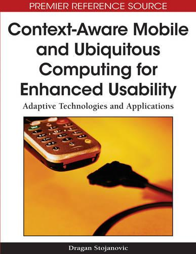 Context-aware Mobile and Ubiquitous Computing for Enhanced Usability: Adaptive Technologies and Applications (Hardback)