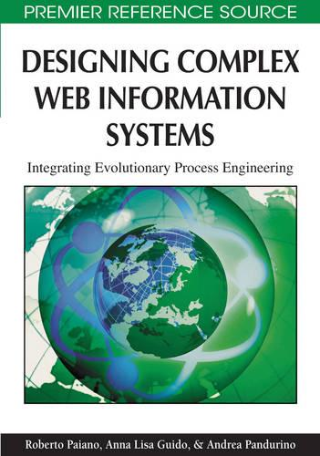 Designing Complex Web Information Systems: Integrating Evolutionary Process Engineering (Hardback)