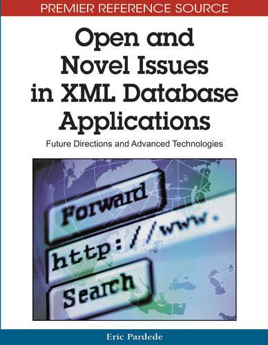 Open and Novel Issues in XML Database Applications: Future Directions and Advanced Technologies (Hardback)