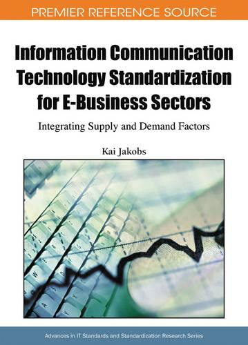 Information Communication Technology Standardization for E-Business Sectors: Integrating Supply and Demand Factors - Advances in Standardization Research (Hardback)