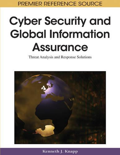 Cyber-security and Global Information Assurance: Threat Analysis and Response Solutions (Hardback)