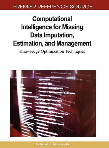Computational Intelligence for Missing Data Imputation, Estimation, and Management: Knowledge Optimization Techniques (Hardback)