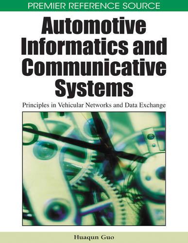 Automotive Informatics and Communicative Systems: Principles in Vehicular Networks and Data Exchange (Hardback)