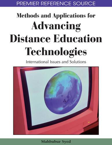 Methods and Applications for Advancing Distance Education Technologies: International Issues and Solutions (Hardback)