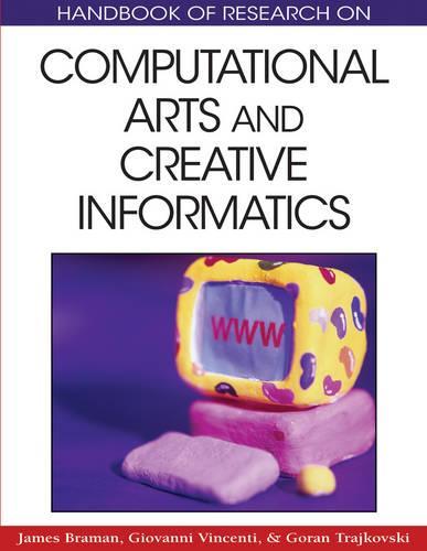 Handbook of Research on Computational Arts and Creative Informatics (Hardback)