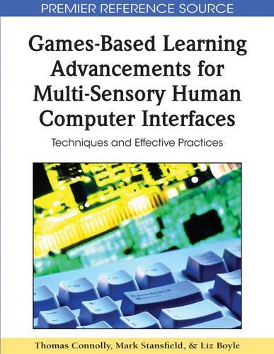 Games-Based Learning Advancements for Multi-Sensory Human Computer Interfaces: Techniques and Effective Practices (Hardback)