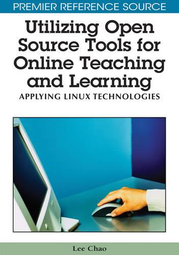 Utilizing Open Source Tools for Online Teaching and Learning: Applying Linux Technologies (Hardback)
