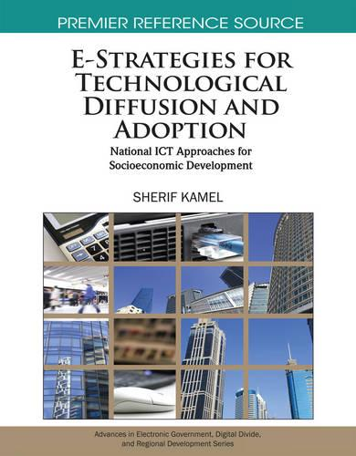 E-Strategies for Technological Diffusion and Adoption: National ICT Approaches for Socioeconomic Development - Advances in Electronic Government, Digital Divide, and Regional Development (Hardback)