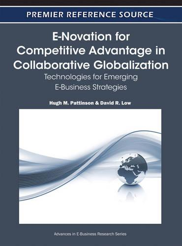 E-Novation for Competitive Advantage in Collaborative Globalization: Technologies for Emerging E-Business Strategies - Advances in E-Business Research (Hardback)