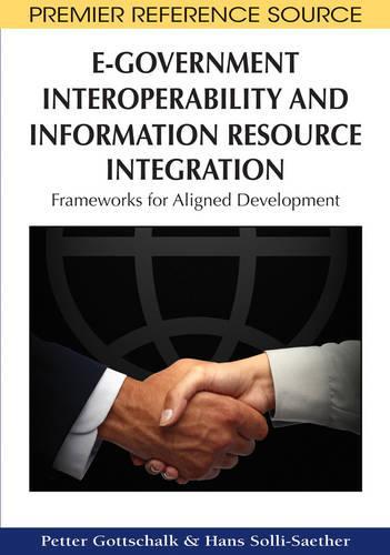 E-Government Interoperability and Information Resource Integration: Frameworks for Aligned Development (Hardback)