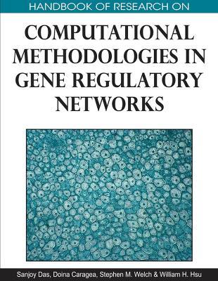 Handbook of Research on Computational Methodologies in Gene Regulatory Networks (Hardback)