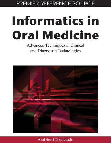 Informatics in Oral Medicine: Advanced Techniques in Clinical and Diagnostic Technologies (Hardback)
