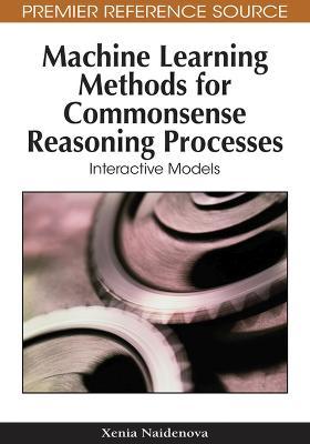 Machine Learning Methods for Commonsense Reasoning Processes: Interactive Models (Hardback)