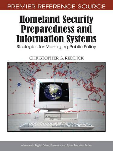 Homeland Security Preparedness and Information Systems: Strategies for Managing Public Policy - Advances in Digital Crime, Forensics, and Cyber Terrorism (Hardback)