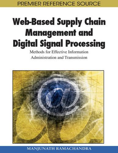 Web-Based Supply Chain Management and Digital Signal Processing: Methods for Effective Information Administration and Transmission (Hardback)