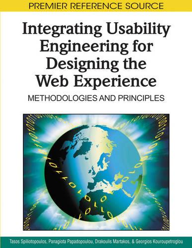 Integrating Usability Engineering for Designing the Web Experience: Methodologies and Principles - Advances in Web Technologies and Engineering (Hardback)