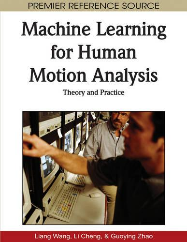 Machine Learning for Human Motion Analysis: Theory and Practice (Hardback)