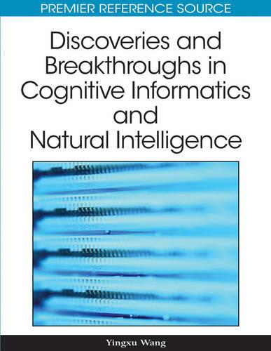 Discoveries and Breakthroughs in Cognitive Informatics and Natural Intelligence (Hardback)