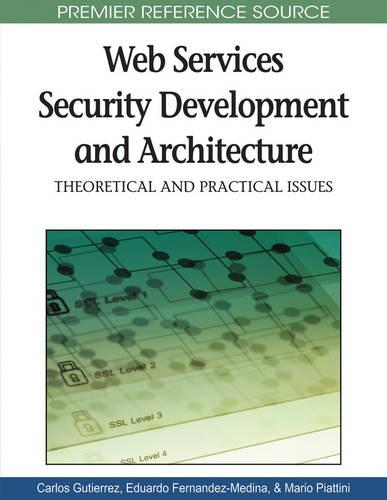 Web Services Security Development and Architecture: Theoretical and Practical Issues (Hardback)