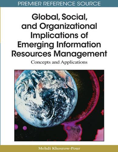 Global, Social, and Organizational Implications of Emerging Information Resources Management: Concepts and Applications (Hardback)