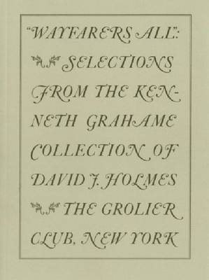 Wayfarers All: Selections from the Kenneth Grahame Collection of David J. Holmes (Paperback)