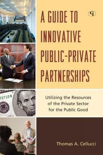 A Guide to Innovative Public-Private Partnerships: Utilizing the Resources of the Private Sector for the Public Good (Hardback)