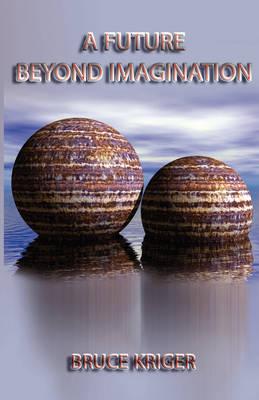 A Future Beyond Imagination (Paperback)