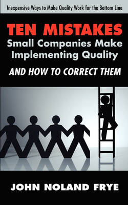 Ten Mistakes Small Companies Make Implementing Quality and How to Correct Them (Paperback)