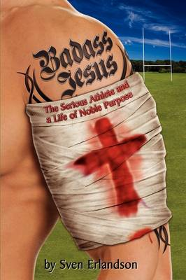 Badass Jesus: The Serious Athlete and Life of Noble Purpose (Paperback)