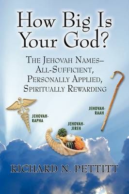 How Big Is Your God: The Jehovah Names: All Sufficient, Personally Applied Spiritually Rewarding (Paperback)