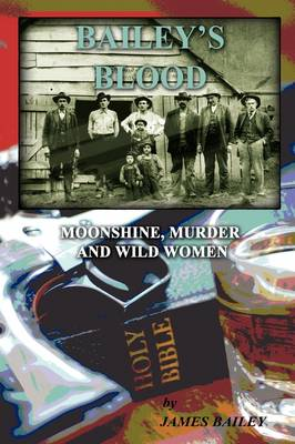 Bailey's Blood: Moonshine, Murder, and Wild Women (Paperback)