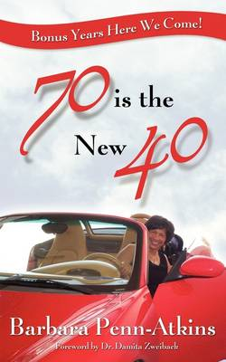 """70 Is the New 40- Bonus Years Here We Come!"""" (Paperback)"""