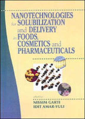 Nanotechnologies for Solubilization and Delivery in Foods, Cosmetics and Pharmaceuticals (Hardback)