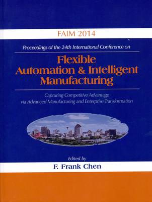 Flexible Automation & Intelligent Manufacturing: Capturing Competitive Advantage via Advanced Manufacturing and Enterprise Formation (Paperback)