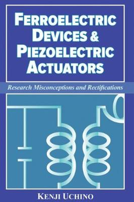 Ferroelectric Devices & Piezoelectric Actuators: Research Misconceptions and Rectifications (Paperback)