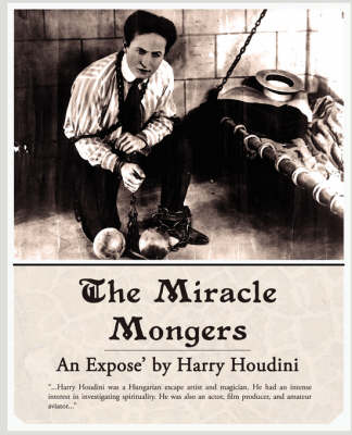 The Miracle Mongers, an Expose' (Paperback)