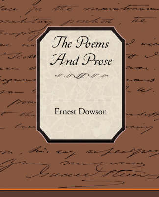 The Poems and Prose of Ernest Dowson (Paperback)