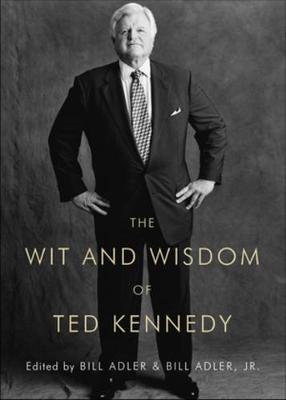 The Wit and Wisdom of Ted Kennedy (Hardback)
