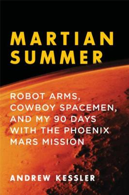 Martian Summer: Robot Arms, Cowboy Spacemen, and My 90 Days with the Phoenix Mars Mission (Hardback)