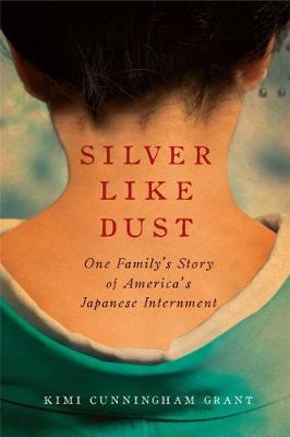 Silver Like Dust: One Family's Story of America's Japanese Internment (Hardback)