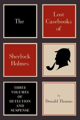 The Lost Casebooks of Sherlock Holmes: Thee Volumes of Detection and Suspense (Hardback)