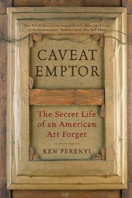 Caveat Emptor: The Secret Life of an American Art Forger (Hardback)