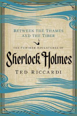 Between the Thames and the Tiber: The Further Adventures of Sherlock Holmes (Paperback)