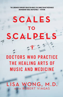 Scales to Scalpels: Doctors Who Practice the Healing Arts of Music and Medicine (Paperback)