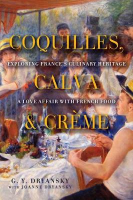Coquilles, Calva and Creme: Exploring France's Culinary Heritage: A Love Affair wtih Real French Food (Paperback)