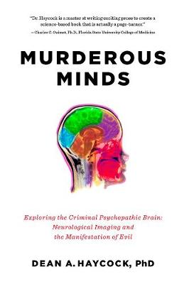 Murderous Minds: Exploring the Criminal Psychopathic Brain: Neurological Imaging and the Manifestation of Evil (Hardback)