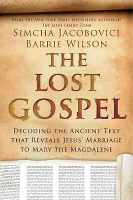 The Lost Gospel: Decoding the Ancient Text that Reveals Jesus' Marriage to Mary the Magdalene (Hardback)