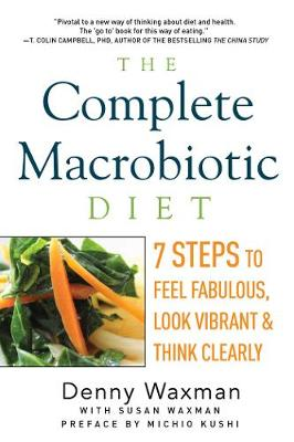 The Complete Macrobiotic Diet: 7 Steps to Feel Fabulous, Look Vibrant, and Think Clearly (Paperback)